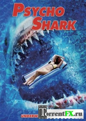 Психованная акула / Чудовище Акула / Psycho Shark