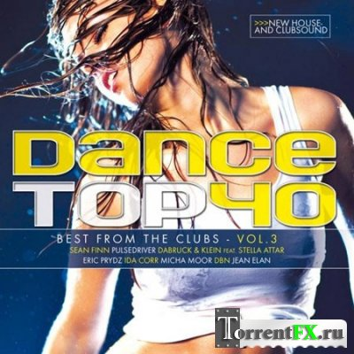 Dance Top 40 Vol.3 – The Best From The Clubs (Клубняк)