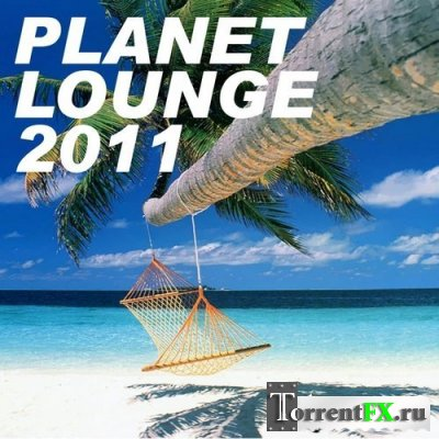 Planet Lounge 2011 (Chillout, Lounge, Downtempo Music)