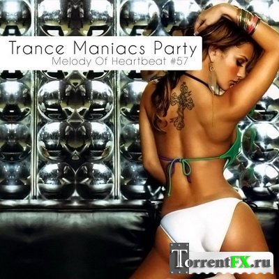 Trance Maniacs Party: Melody Of Heartbeat #57 (19.06.2011)