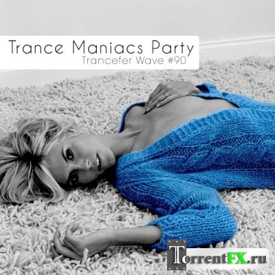 VA - Trance Maniacs Party: Trancefer Wave #90 (2011) MP3