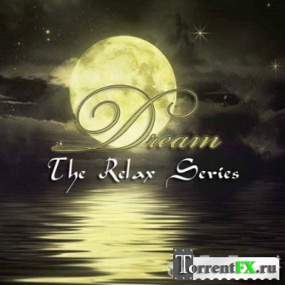 VA - The Relax Series. Dream (музыка для отдыха)