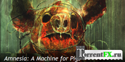 Amnesia: A Machine for Pigs [Update 2] (2013) PC