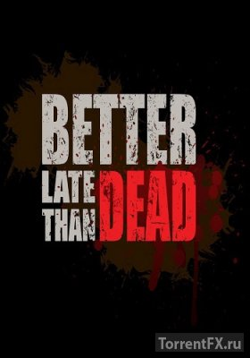 Better Late Than DEAD (2015) Repack от Let'sРlay