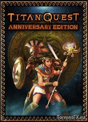 Titan Quest: Anniversary Edition [v 1.3u1] (2016) RePack от FitGirl