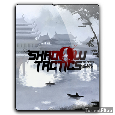 Shadow Tactics: Blades of the Shogun [v 1.1.1.f] (2016) RePack от qoob
